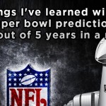 3 things I've learned winning Super bowl predictions 4 out of 5 years in a row
