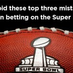 Avoid these top 3 mistakes when betting on the super bowl